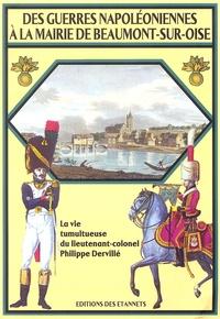 Fabrice Millereau - Des guerres napoléoniennes à la mairie de Beaumont-sur-Oise - La vie tumultueuse du lieutenant-colonel Philippe Dervillé 1779-1845.