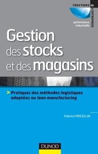 Fabrice Mocellin - Gestion des stocks et des magasins - Pratiques des méthodes logistiques adaptées en lean manufacturing.