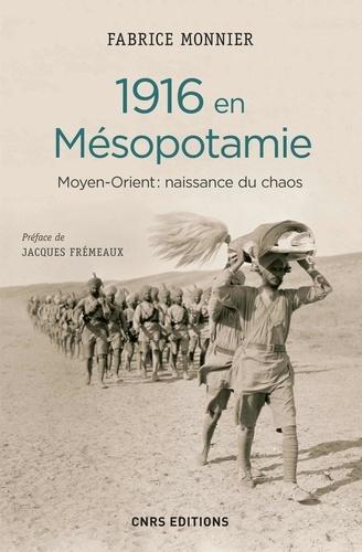 1916 en Mésopotamie. Moyen-Orient : naissance du chaos