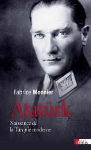 Fabrice Monnier - Atatürk - Naissance de la Turquie moderne.