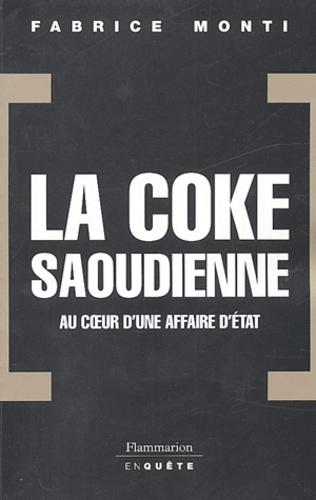 Fabrice Monti - La coke saoudienne - Au coeur d'une affaire d'Etat.