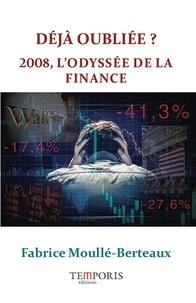 Fabrice Moullé-Berteaux - Déjà oubliée ? - 2008, l'odyssée de la finance.