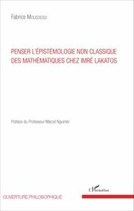 Penser l'épistémologie non classique des mathématiques chez Imré Lakatos - Fabrice Moussiessi pdf epub