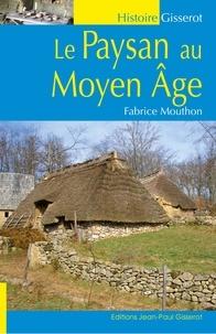 Fabrice Mouthon - Le paysan au Moyen Age.