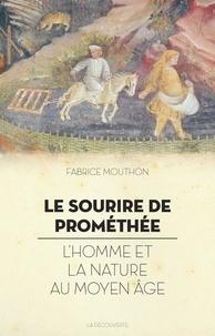 Fabrice Mouthon - Le sourire de Prométhée - L'homme et la nature au Moyen Age.