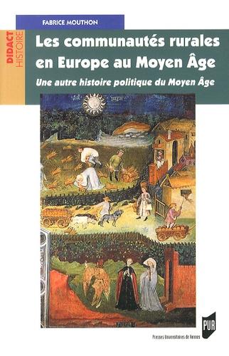 Fabrice Mouthon - Les communautés rurales en Europe au Moyen Age - Une autre histoire politique du Moyen Age.