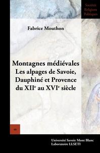 Fabrice Mouthon - Montagnes médiévales - Les alpages de Savoie, Dauphiné et Provence du XIIe au XVIe siècle.