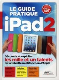 Le guide pratique Ipad 2 - Découvrir et exploiter les mille et un talents de la tablette multifonction dApple.pdf