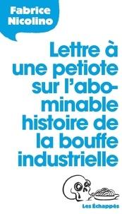 Fabrice Nicolino - Lettre à une petiote sur l'abominable histoire de la bouffe industrielle.