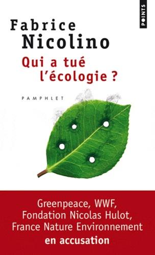 Fabrice Nicolino - Qui a tué l'écologie ? - WWF, Greenpeace, Fondation Nicolas Hulot, France Nature Environnement en accusation.