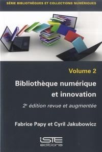 Fabrice Papy et Cyril Jakubowicz - Bibliothèque numérique et innovation - Volume 2.