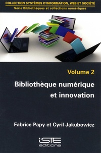 Fabrice Papy et Cyril Jakubowicz - Bibliothèques et collections numériques - Volume 2, Bibliothèque numérique et innovation.