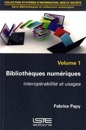 Fabrice Papy - Bibliothèques numériques - Volume 1 : interopérabilité et usages.