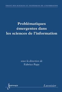 Fabrice Papy - Problématiques émergentes dans les sciences de l'information.