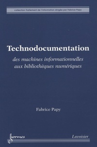 Fabrice Papy - Technodocumentation - Des machines informationnelles aux bibliothèques numériques.