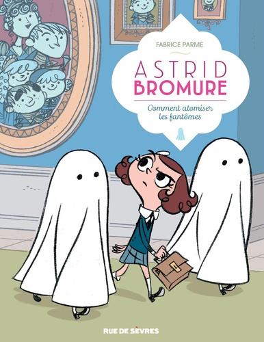 Astrid Bromure Tome 2 Comment atomiser les fantômes