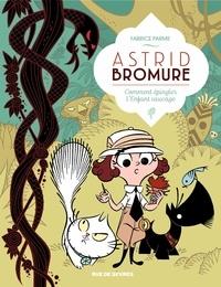 Fabrice Parme - Astrid Bromure Tome 3 : Comment épingler l'Enfant sauvage.