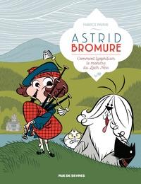 Fabrice Parme - Astrid Bromure Tome 4 : Comment lyopholiser le monstre du Loch Ness.