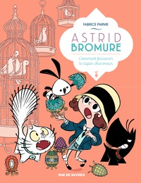 Fabrice Parme - Astrid Bromure Tome 6 : Comment fricasser le lapin charmeur.