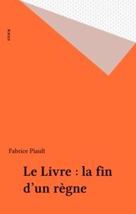 Fabrice Piault - Le livre - La fin d'un règne.