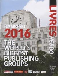 Fabrice Piault et Ruediger Wischenbart - The World's Biggest Publishing Groups - Ranking 2016.