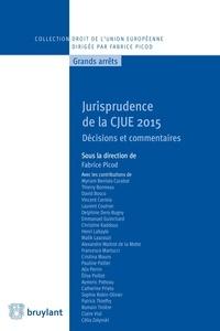 Fabrice Picod - Jurisprudence de la CJUE 2015 - Décisions et commentaires.