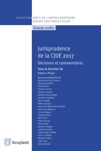 Fabrice Picod - Jurisprudence de la CJUE 2017 - Décisions et commentaires.