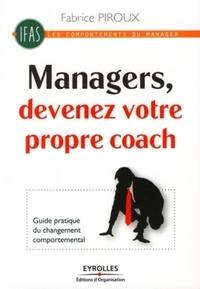 Fabrice Piroux - Managers, devenez votre propre coach - Guide pratique du changement comportemental.