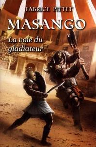 Fabrice Pittet - Masango - La voie du gladiateur.
