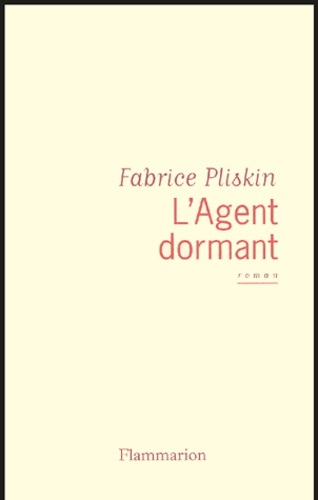 Fabrice Pliskin - L'agent dormant.
