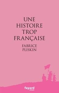Fabrice Pliskin - Une histoire trop française.