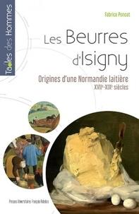 Fabrice Poncet - Les beurres d'Isigny - Aux origines d'une Normandie laitière (XVIIe-XIXe siècles).