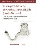 Fabrice Pons et Muriel Gandelin - Le rempart chasséen de Château-Percin à Seilh (Haute-Garonne) - Une architecture monumentale de terre et de bois.