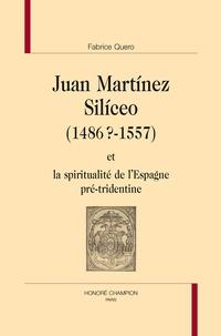 Fabrice Quero - Juan Martinez Siliceo (1486?-1557) et la spiritualité de l'Espagne pré-tridentine.