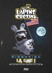 Fabrice Ravier - Les Lapins crétins direction la lune ! - 9 histoires de Lapins presques sur la Lune.