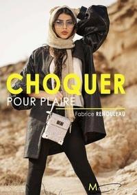 Fabrice Renouleau - Choquer pour plaire.