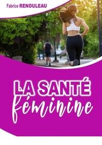 Fabrice Renouleau - La santé féminine.