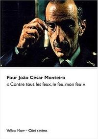 """Fabrice Revault d'Allonnes - Pour Jão César Monteiro - """"Contre tous les feux, le feu, mon feu""""."""
