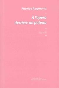 Fabrice Reymond - A l'opéra derrière un poteau.