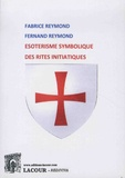 Fabrice Reymond et Fernand Reymond - Esotérisme symbolique des rites initiatiques.