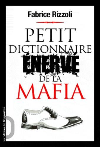 Fabrice Rizzoli - Petit dictionnaire énervé de la mafia.