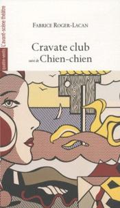 Fabrice Roger-Lacan - Cravate club suivi de Chien-chien.