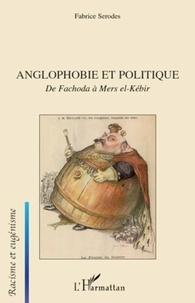Fabrice Serodes - Anglophobie et politique - De Fachoda à Mers el-Kébir.