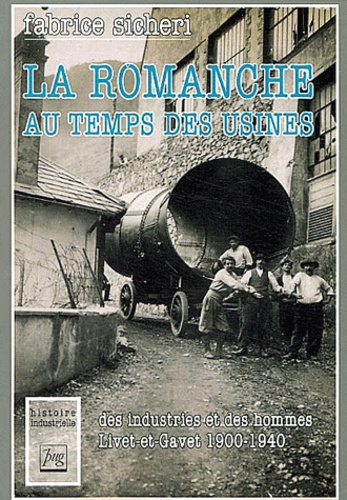 Fabrice Sicheri - La Romanche au temps des usines - Des industries et des hommes.