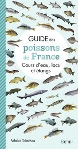 Fabrice Teletchea - Guide des poissons de France - Cours d'eau, lacs et étangs.