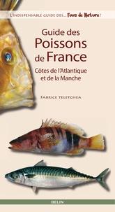 Fabrice Teletchea et Editions Belin - Guide des poissons de France. Côtes de l'Atlantique et de la Manche.