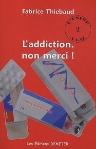 Fabrice Thiebaud - L'addiction, non merci !.