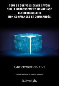 Fabrice Tournemaine - Tout ce que vous devez savoir sur le redressement monophasé, les redresseurs non commandés et commandés.