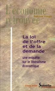 Fabrice Tricou - La loi de l'offre et de la demande - Une enquête sur le libéralisme économique.