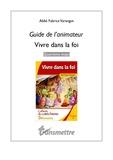 Fabrice Varangot - Vivre dans la foi Quatrième étape - Guide de l'animateur.